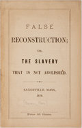 Books:Americana & American History, [Slavery]. Thomas Chapman. False Reconstruction; or, The SlaveryThat Is Not Abolished. Saxonville: [n. p.], 1876. 2...