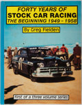 Books:Americana & American History, [Racing]. Greg Fielden. Forty Years of Stock Car Racing: TheBeginning 1949-1958. Vol. I. Galfield Press, 1987. ...