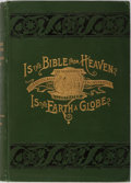 Books:Non-fiction, Alex Gleason. Is the Bible From Heaven? Is the Earth a Globe? The Buffalo Electrotype and Engraving Company, 1893. E...