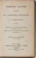 Books:Americana & American History, [Slavery] Rev. Richard Fuller and Rev. Francis Wayland. DomesticSlavery Considered as a Scriptural Institution....