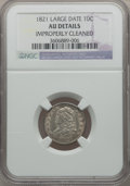 Bust Dimes: , 1821 10C Large Date -- Improperly Cleaned -- NGC Details. AU. NGC Census: (9/150). PCGS Population (16/123). Mintage: 1,186...