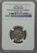 Buffalo Nickels, 1918/7-D 5C -- Obverse Scratched, Reverse Cleaned -- NGC Details.Fine. FS-101....