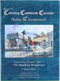 "Books, Hilton's Collecting Confederate Currency: Hobby and/orInvestment? Volume One: Criswell Types 1-4 ""The MagnificentMontgo..."
