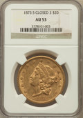Liberty Double Eagles: , 1873-S $20 Closed 3 AU53 NGC. NGC Census: (159/1271). PCGSPopulation (85/497). Mintage: 1,040,600. Numismedia Wsl. Price f...