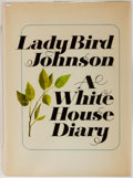 Books:Biography & Memoir, [Presidential]. Lady Bird Johnson. INSCRIBED. A White HouseDiary. Holt, Rinehart and Winston, 1970. First edition, ...