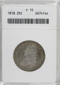 Bust Quarters: , 1818 25C F15 ANACS. NGC Census: (15/294). PCGS Population (16/275). Mintage: 361,174. Numismedia Wsl. Price for NGC/PCGS co...