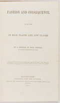 Books:Travels & Voyages, [Author Unknown]. Fashion and Consequence, as Now Found in High Places and Low Places. Printed for the author, 1...