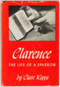 Books:First Editions, Clare Kipps. Clarence: The Life of a Sparrow. New York: G.P. Putnam's Sons, 1954. First American edition. Publisher...