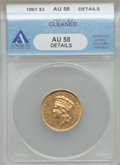 Three Dollar Gold Pieces, 1861 $3 -- Cleaned -- ANACS. AU58 Details....