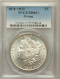 Morgan Dollars: , 1878 7/8TF $1 Strong MS63+ PCGS. PCGS Population (2439/1708). NGCCensus: (1552/1107). Mintage: 544,000. Numismedia Wsl. Pr...