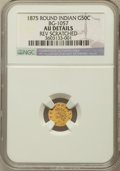 California Fractional Gold, 1875 50C Indian Round 50 Cents -- Reverse Scratched -- NGC Details.AU. BG-1057. NGC Census: (0/5). PCGS Population (0/...