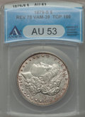 Morgan Dollars, 1879-S $1 Reverse of 1878, VAM-39 AU53 ANACS. Top-100. PCGS Population (4/46)....