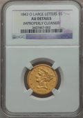 Liberty Half Eagles, 1843-O $5 Large Letters -- Improperly Cleaned -- NGC Details. AU.NGC Census: (18/77). PCGS Population (14/26). Mintage: 10...