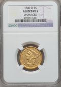 Liberty Half Eagles, 1840-D $5 Tall D -- Damaged -- NGC Details. AU. Variety 3-B....
