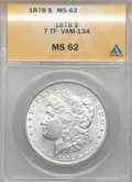 Morgan Dollars: , 1878 7TF $1 Reverse of 1878 MS62 ANACS. VAM-134. NGC Census:(2001/8593). PCGS Population (1979/7064). Mintage: 4,900,000....