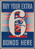 "Movie Posters:War, World War II War Bonds (U.S. Government Printing Office, 1944). 6thWar Bonds Poster (19"" X 26.5""). ""Buy Your Extra Bonds He..."