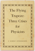 Books:Science & Technology, J. Robert Oppenheimer. The Flying Trapeze: Three Crises for Physicists. Oxford, 1964. First edition, first print...