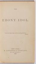 Books:Americana & American History, The Ebony Idol. D. Appleton & Company, 1860. Toned withlight shelfwear. . ...