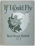 Books:Children's Books, Rose Strong Hubbell. If I Could Fly. Stories in Free Verse ForChildren. G. P. Putnam's Sons, 1917. First editio...