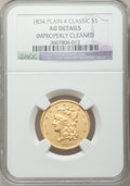 Classic Half Eagles: , 1834 $5 Plain 4 -- Improperly Cleaned -- NGC Details. AU. NGCCensus: (138/1267). PCGS Population (154/490). Mintage: 657,4...