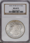 Morgan Dollars: , 1878 7TF $1 Reverse of 1879 MS60 Prooflike NGC. NGC Census:(1/130). PCGS Population (5/159). Numismedia Wsl. Price: $52. ...