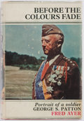 Books:Biography & Memoir, Fred Ayer. Before the Colours Fade. Portrait of a Soldier GeorgeS. Patton. Cassell, 1965. First English edition...