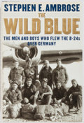 Books:Americana & American History, Stephen E. Ambrose. INSCRIBED BY AMBROSE AND GEORGE McGOVERN.The Wild Blue. The Men and Boys Who Flew the B-24s OverGe...