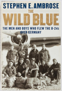 Stephen E. Ambrose. INSCRIBED BY AMBROSE AND GEORGE McGOVERN. The Wild Blue. The Men and Boys Who Flew the B-24