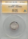 Bust Dimes: , 1821 10C Large Date -- Cleaned -- ANACS. AU55 Details. NGC Census:(20/121). PCGS Population (25/88). Mintage: 1,186,512. N...