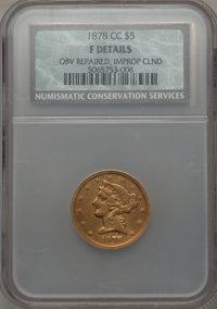 1878-CC $5 -- Improperly Cleaned, Obverse Repaired -- NCS. Fine Details. NGC Census: (1/45). PCGS Population (1/63). Min...