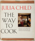 Books:Food & Wine, Julia Child. INSCRIBED. The Way to Cook. New York: Knopf,1989. First Edition. Inscribed twice by Child. Quarto. Pub...