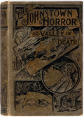Books:Americana & American History, James Herbert Walker. The Johnstown Horror!!! or Valley ofDeath... L. P. Miller & Co., [1889]. Illustrated. Pub...