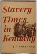 Books:Americana & American History, J. W. Coleman, Jr. Slavery Times in Kentucky. University ofNorth Carolina Press, 1940. First edition. Illustrat...