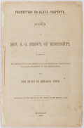 Books:Americana & American History, A. G. Brown. Protection to Slave Property. Speech of Hon. A. G.Brown, of Mississippi, in Defence of His Proposition for...
