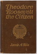 Books:Americana & American History, Jacob A. Riis. Theodore Roosevelt the Citizen. New York:Outlook, 1904. Publisher's binding. Boards rubbed, spine su...