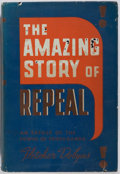 Books:Social Sciences, Fletcher Dobyns. The Amazing Story of Repeal. Chicago/NewYork: Willett, Clark & Company, [1940]. Second printing. P...