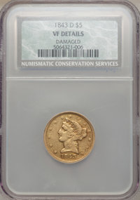 1843-D $5 Medium D -- Damaged -- NCS. VF Details. Variety 10-G (formerly 10-H)....(PCGS# 8215)