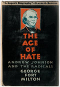 Books:Americana & American History, George Fort Milton. The Age of Hate: Andrew Johnson and the Radicals. New York: Coward-McCann, 1930. First edition. ...