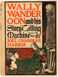 Books:Literature 1900-up, [Charles Curtis]. Joel Chandler Harris. Wally Wanderoon. And His Story-Telling Machine. New York: McClure, 1903....