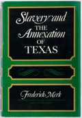 Books:Americana & American History, Frederick Merk. Slavery and the Annexation of Texas. NewYork: Knopf, 1972. First edition. Octavo. 290 pages plus in...