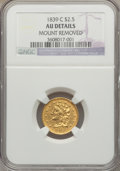 Classic Quarter Eagles, 1839-C $2 1/2 -- Mount Removed -- NGC Details. AU. Breen-6150, Variety 22, R.4....