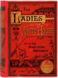 Books:Americana & American History, Laura C. Holloway. The Ladies of the White House.Philadelphia: Bradley & Company, 1881. First edition. Redcloth, ...