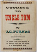 Books:Americana & American History, J.C. Furnas. Goodbye to Uncle Tom. New York: William SloaneAssociates, 1956. Later edition. Octavo. Publisher's bin...