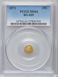 California Fractional Gold: , 1871 25C Liberty Round 25 Cents, BG-839, Low R.4, MS61 PCGS. PCGSPopulation (16/66). NGC Census: (6/11). ...