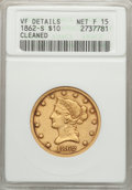 1862-S $10 -- Cleaned -- ANACS. VF Details, Net Fine 15. NGC Census: (0/45). PCGS Population (3/40). Mintage: 12,500. Nu...