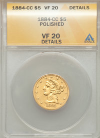 1884-CC $5 -- Polished -- ANACS. VF20 Details. NGC Census: (2/151). PCGS Population (1/111). Mintage: 16,402. Numismedia...