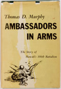 Books:Americana & American History, Thomas D. Murphy. Ambassadors in Arms. Honolulu: Universityof Hawaii Press, 1954. First printing, 100th Battali...