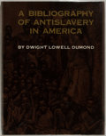 Books:Reference & Bibliography, [Bibliography]. Dwight Lowell Dumond. A Bibliography ofAntislavery in America. Ann Arbor: University of Michigan Pr...