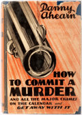 Books:Biography & Memoir, Danny Ahearn. How to Commit a Murder and All the Major Crimes on the Calendar and Get Away With It. New York: Ives W...
