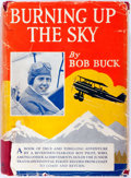 Books:Americana & American History, Bob Buck. Burning Up the Sky. New York and London: G. P.Putnam's Sons, 1931. First edition. Octavo. Illustrated...
